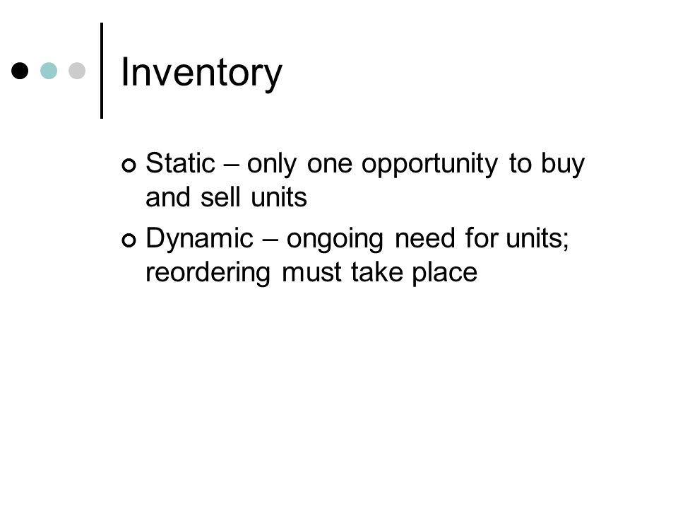 Inventory Static – only one opportunity to buy and sell units