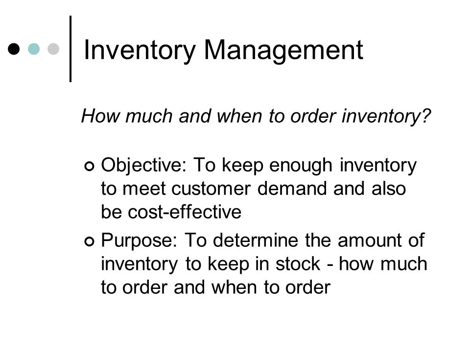 Inventory Management How much and when to order inventory