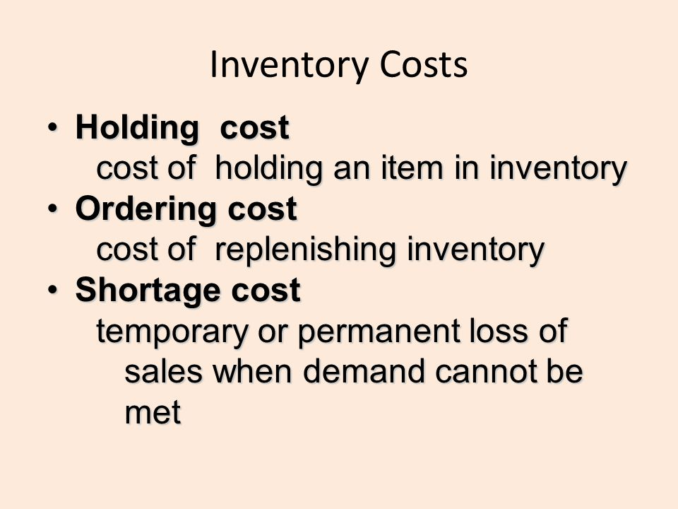 Inventory Costs Holding cost cost of holding an item in inventory