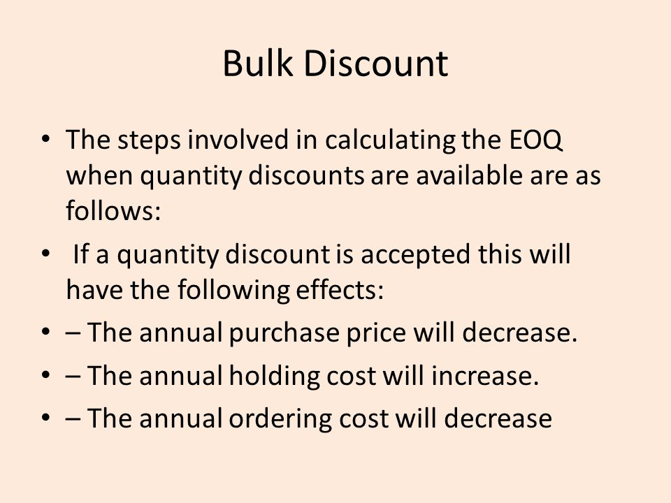 Bulk Discount The steps involved in calculating the EOQ when quantity discounts are available are as follows: