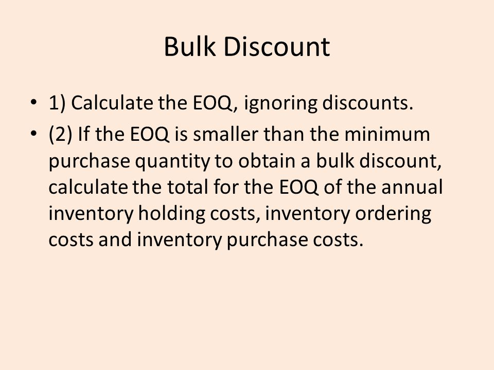 Bulk Discount 1) Calculate the EOQ, ignoring discounts.