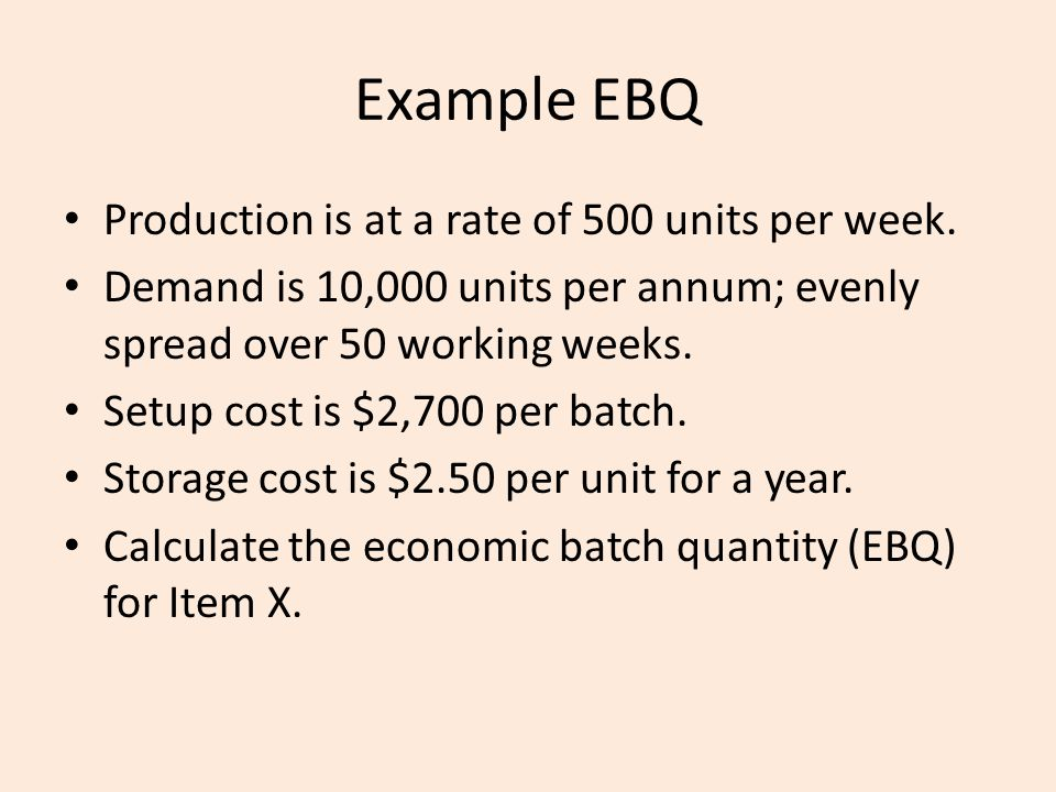 Example EBQ Production is at a rate of 500 units per week.