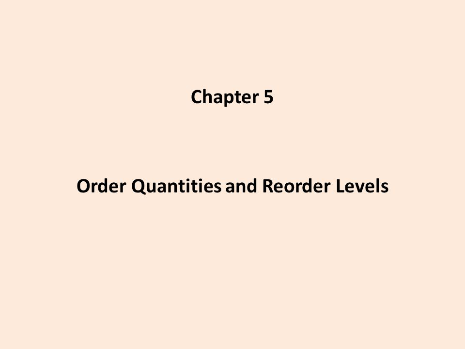 Chapter 5 Order Quantities and Reorder Levels