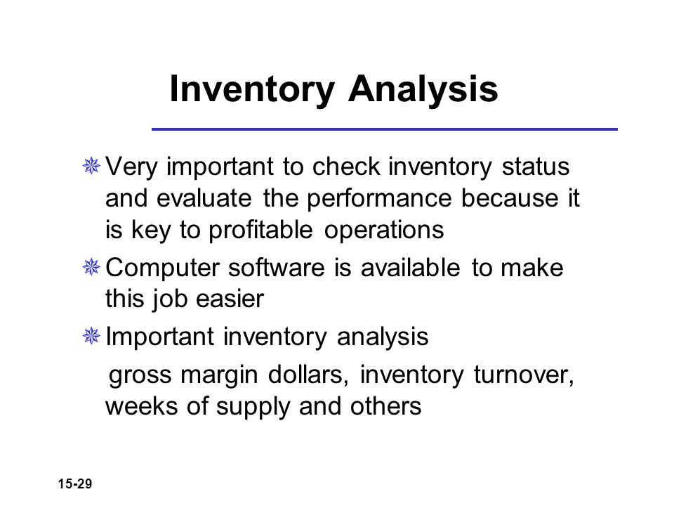 Inventory Analysis Very important to check inventory status and evaluate the performance because it is key to profitable operations.