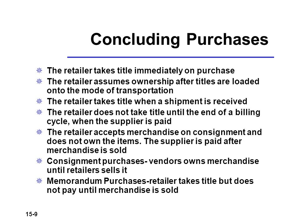 Concluding Purchases The retailer takes title immediately on purchase