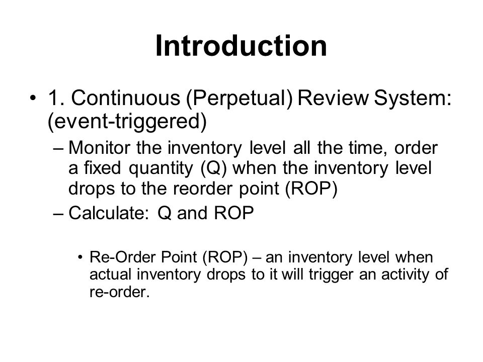 Introduction 1. Continuous (Perpetual) Review System: (event-triggered)