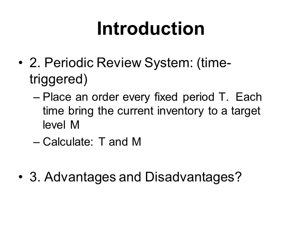 Introduction 2. Periodic Review System: (time-triggered)