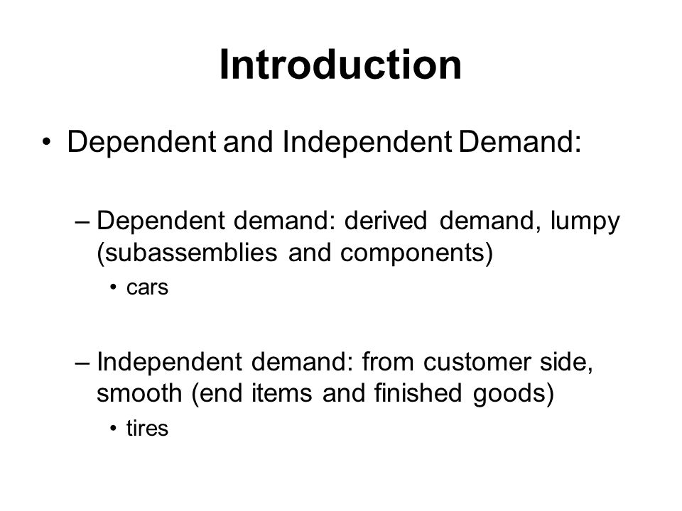 Introduction Dependent and Independent Demand: