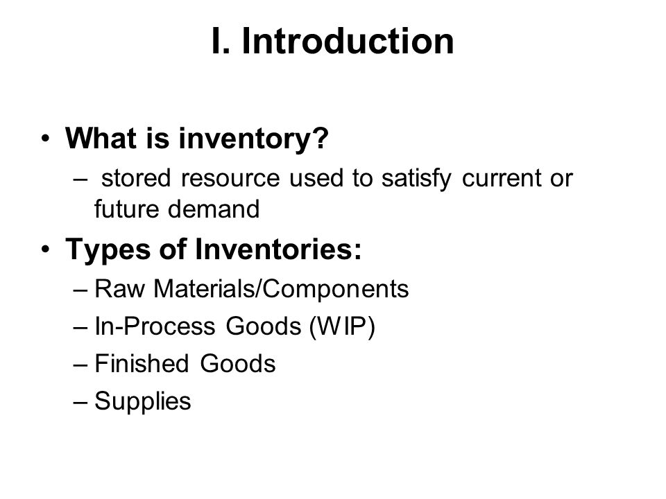I. Introduction What is inventory Types of Inventories:
