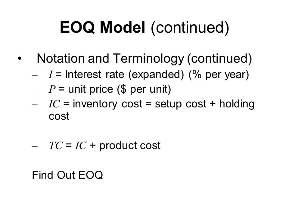 EOQ Model (continued) Notation and Terminology (continued)