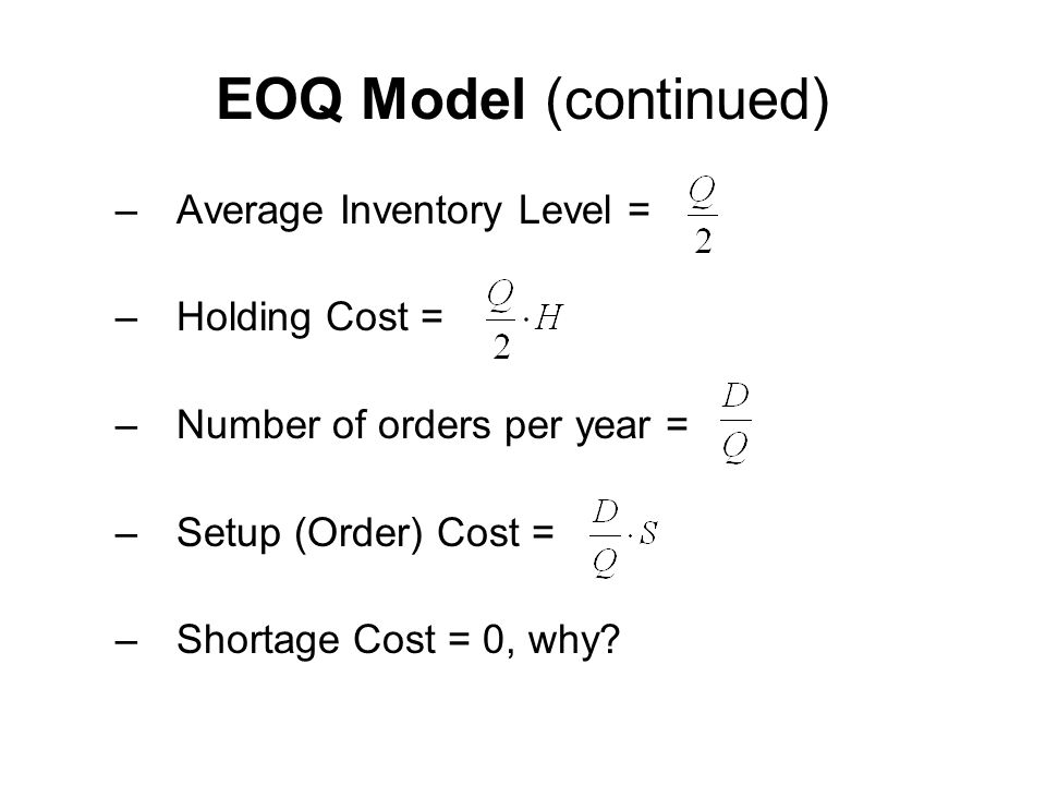 EOQ Model (continued) Average Inventory Level = Holding Cost =