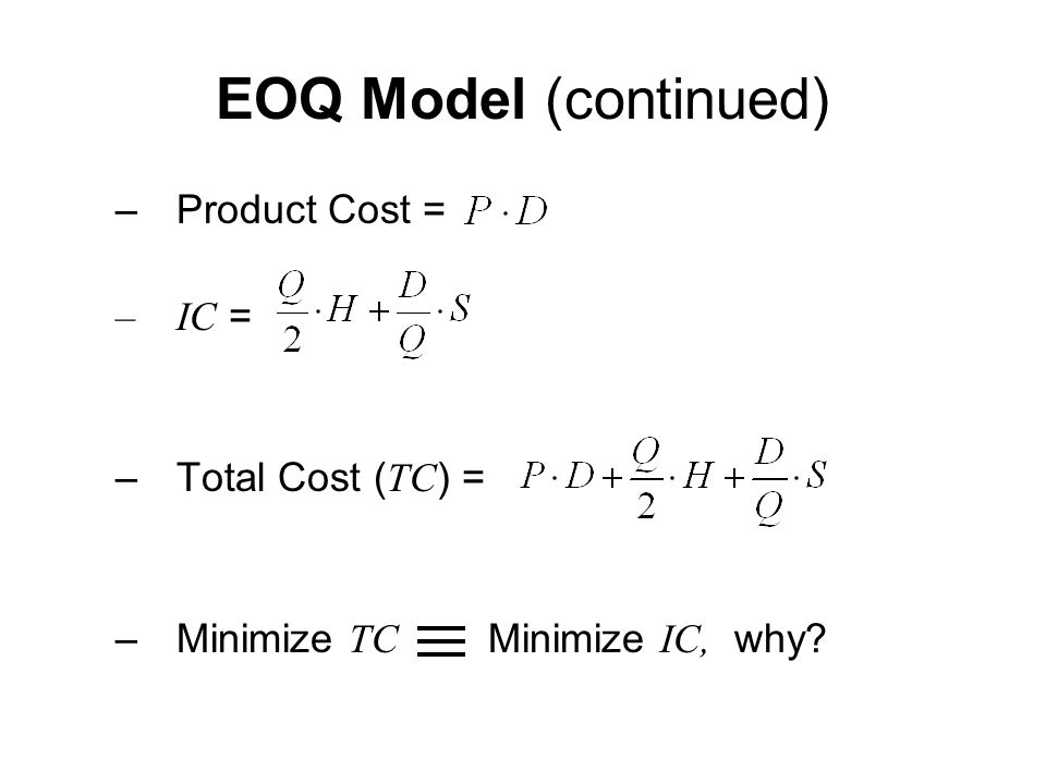 EOQ Model (continued) Product Cost = IC = Total Cost (TC) =