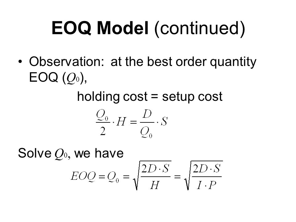 EOQ Model (continued) Observation: at the best order quantity EOQ (Q0), holding cost = setup cost.