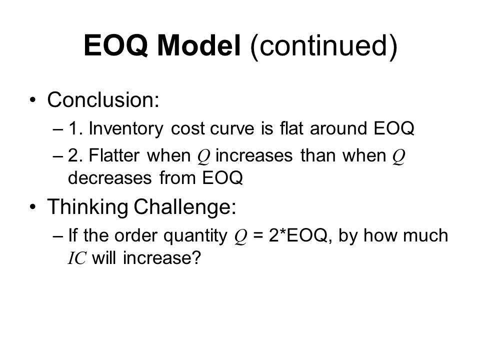EOQ Model (continued) Conclusion: Thinking Challenge:
