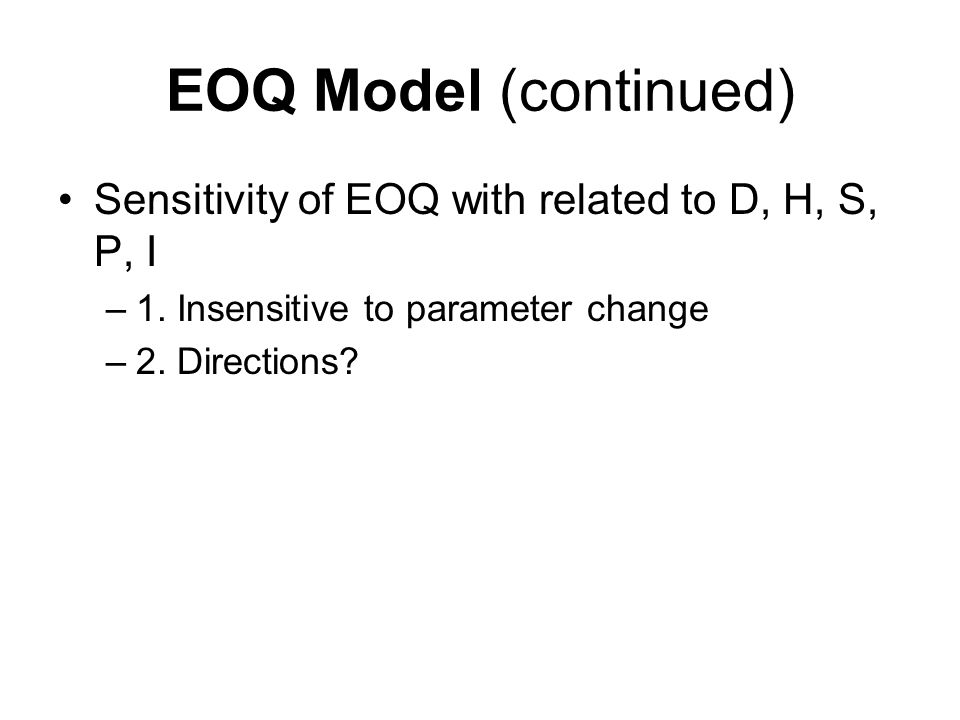 EOQ Model (continued) Sensitivity of EOQ with related to D, H, S, P, I