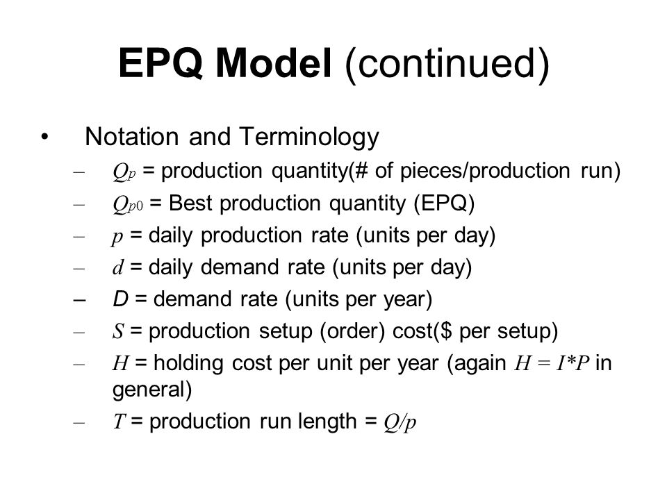 EPQ Model (continued) Notation and Terminology