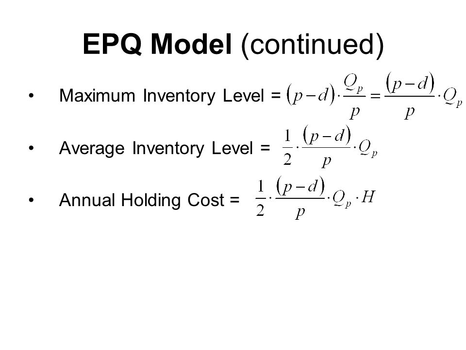 EPQ Model (continued) Maximum Inventory Level =