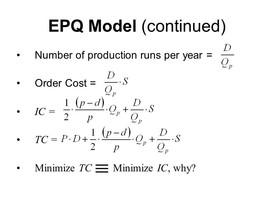 EPQ Model (continued) Number of production runs per year =