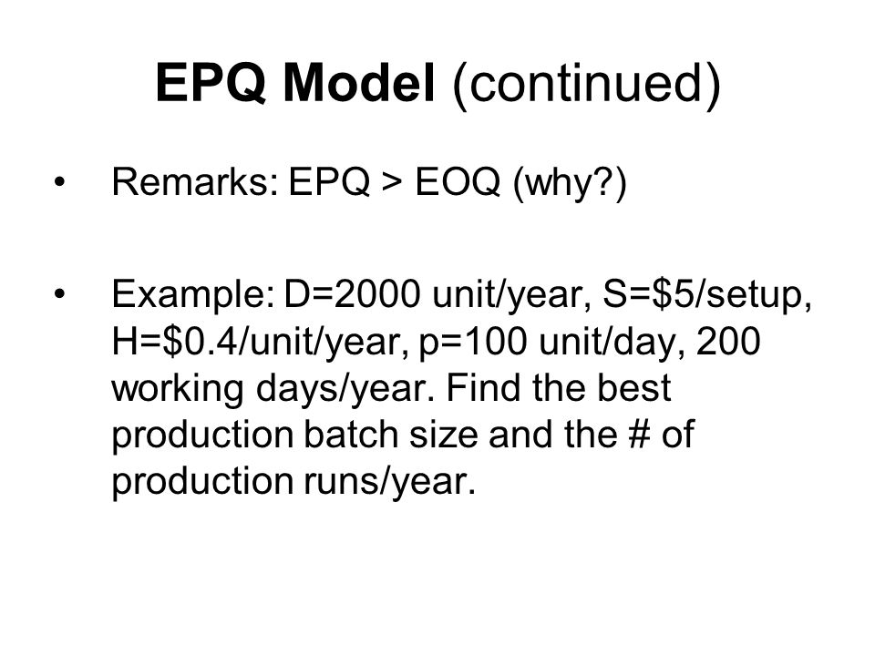 EPQ Model (continued) Remarks: EPQ > EOQ (why )