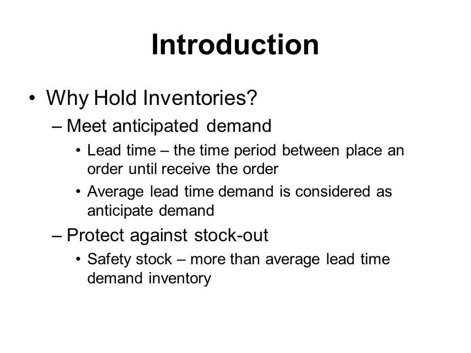 Introduction Why Hold Inventories Meet anticipated demand