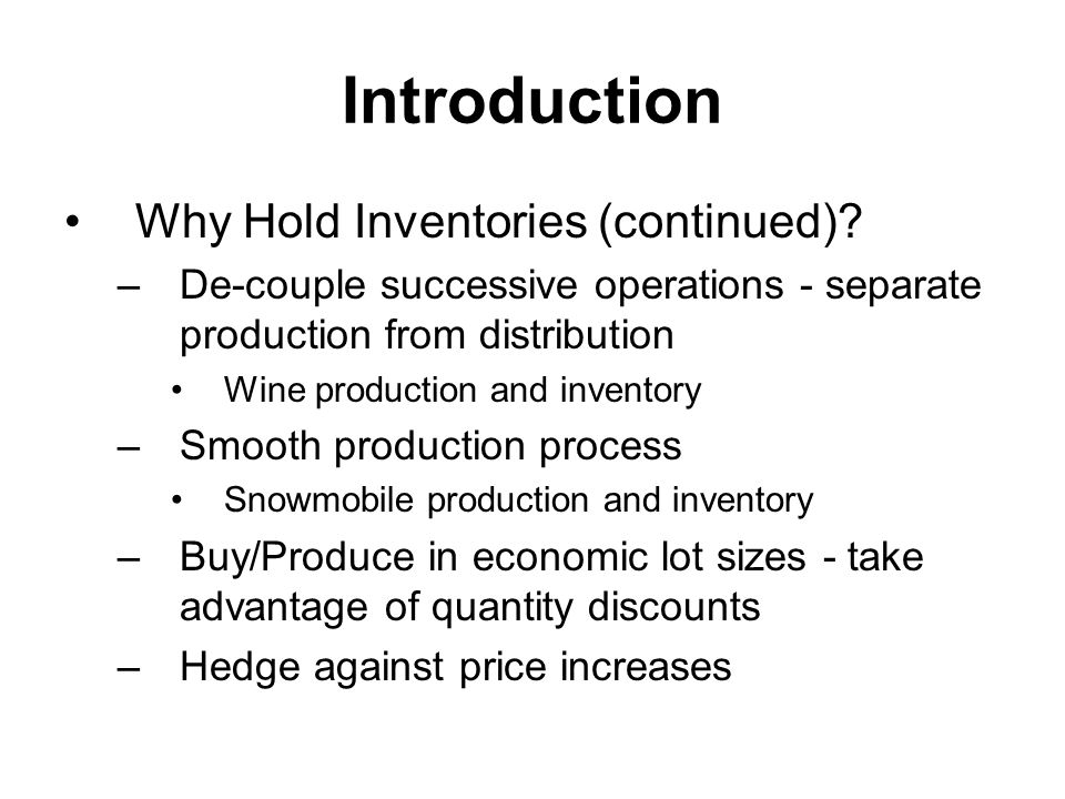 Introduction Why Hold Inventories (continued)