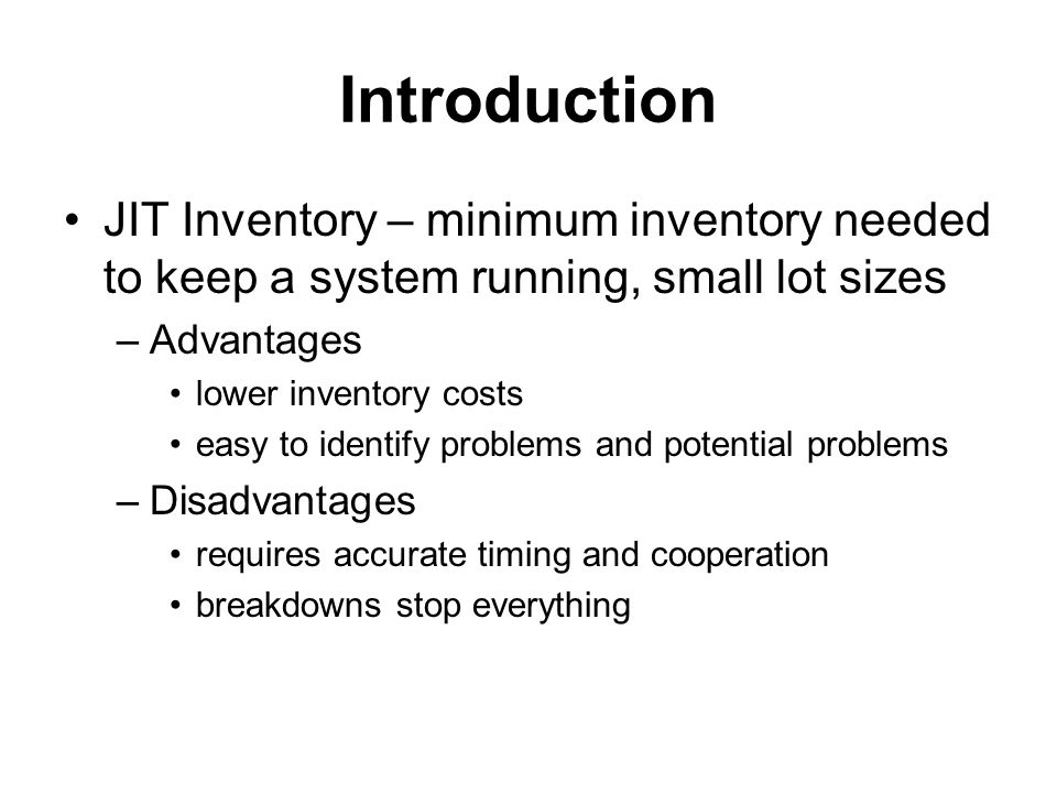 Introduction JIT Inventory – minimum inventory needed to keep a system running, small lot sizes. Advantages.