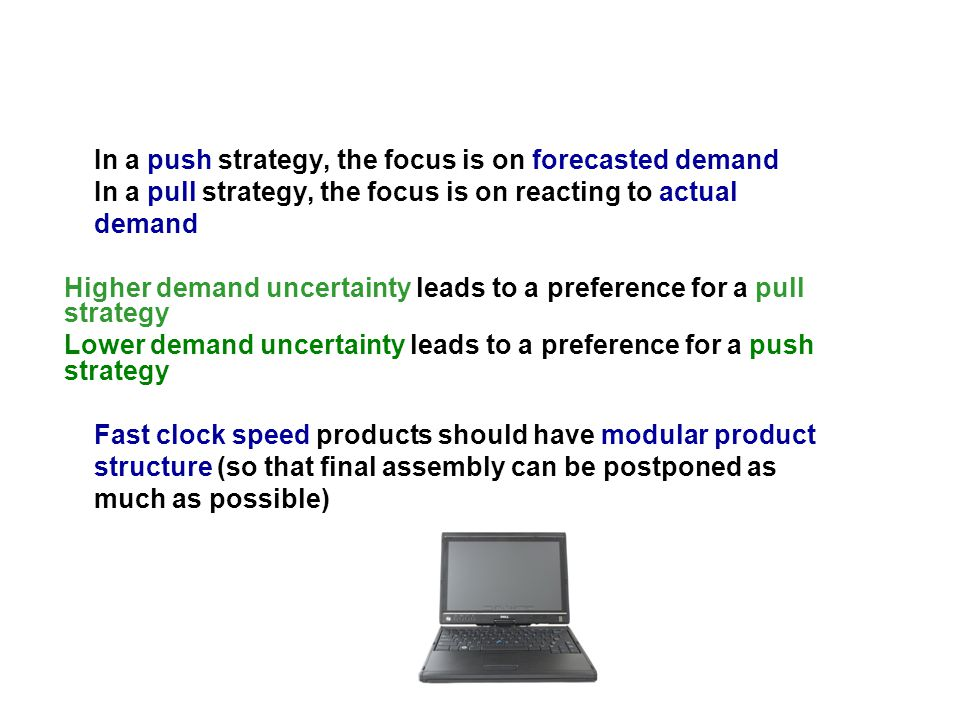 In a push strategy, the focus is on forecasted demand