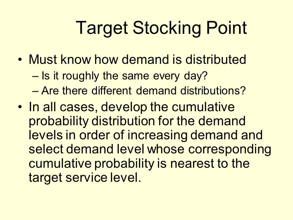 Target Stocking Point Must know how demand is distributed