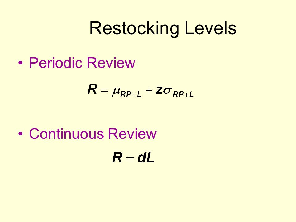 Restocking Levels Periodic Review Continuous Review Periodic Review