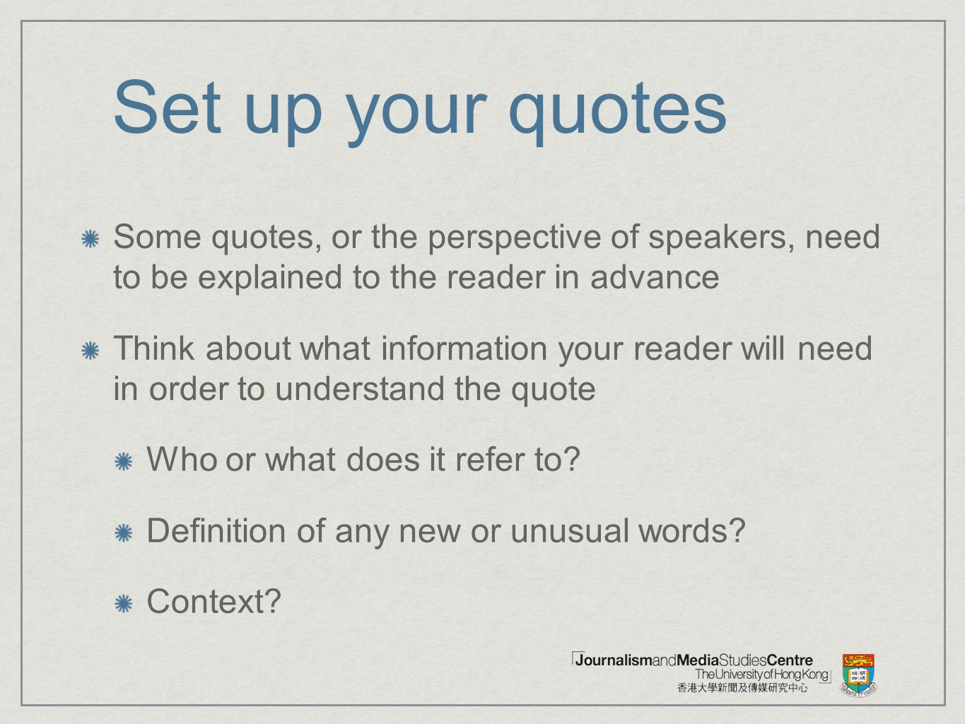 Set up your quotes Some quotes, or the perspective of speakers, need to be explained to the reader in advance.