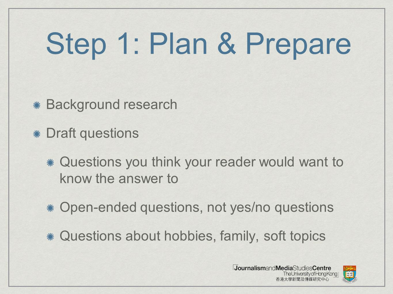 Step 1: Plan & Prepare Background research Draft questions
