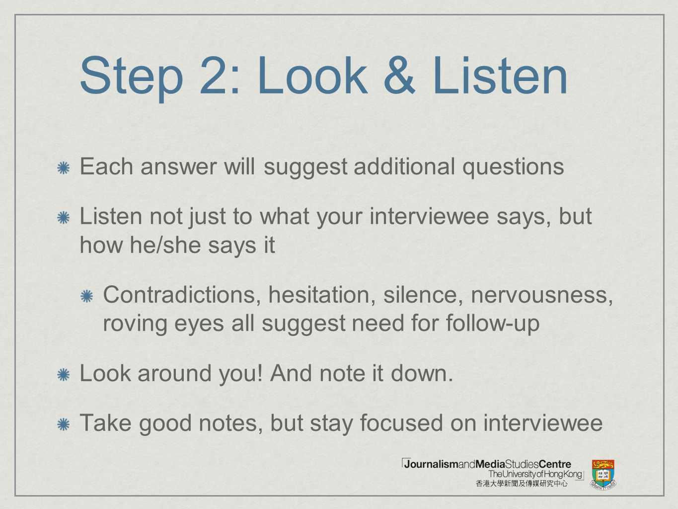 Step 2: Look & Listen Each answer will suggest additional questions
