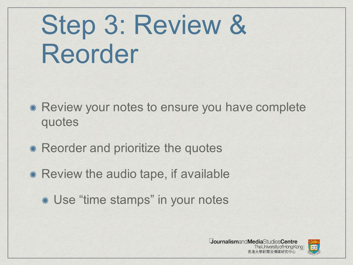 Step 3: Review & Reorder Review your notes to ensure you have complete quotes. Reorder and prioritize the quotes.