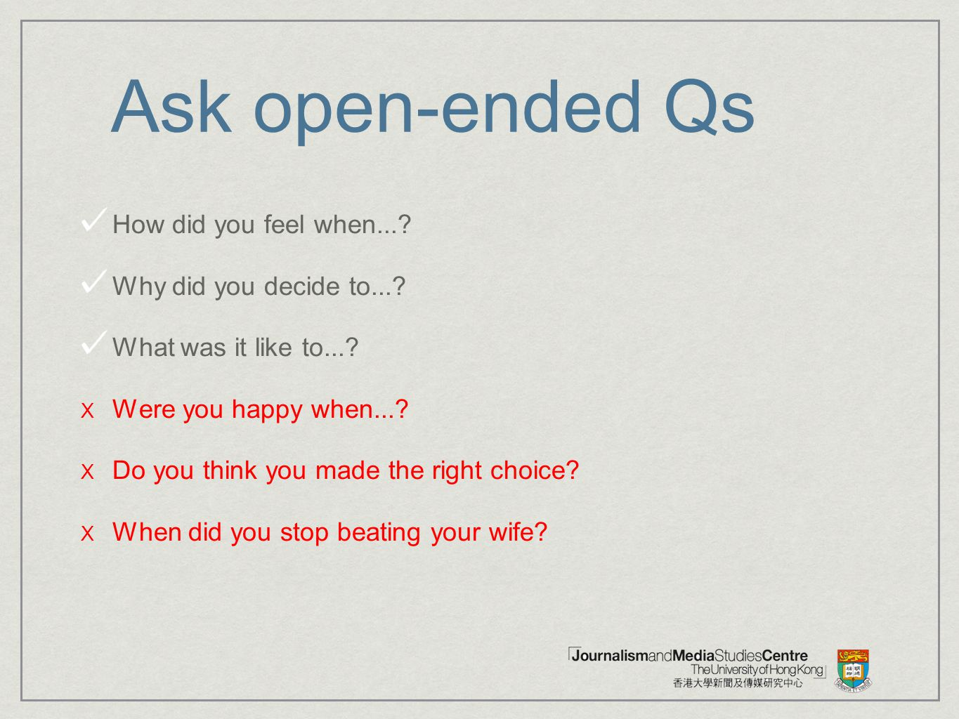 Ask open-ended Qs How did you feel when... Why did you decide to...