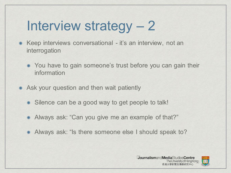 Interview strategy – 2 Keep interviews conversational - it's an interview, not an interrogation.