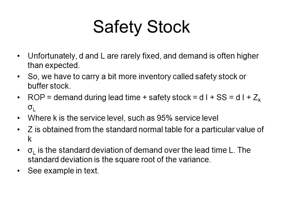 Safety Stock Unfortunately, d and L are rarely fixed, and demand is often higher than expected.