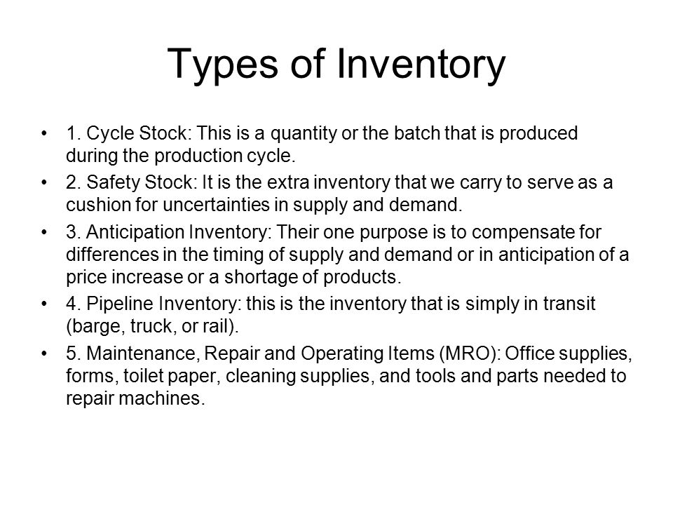 Types of Inventory 1. Cycle Stock: This is a quantity or the batch that is produced during the production cycle.