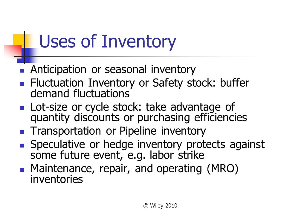 Uses of Inventory Anticipation or seasonal inventory