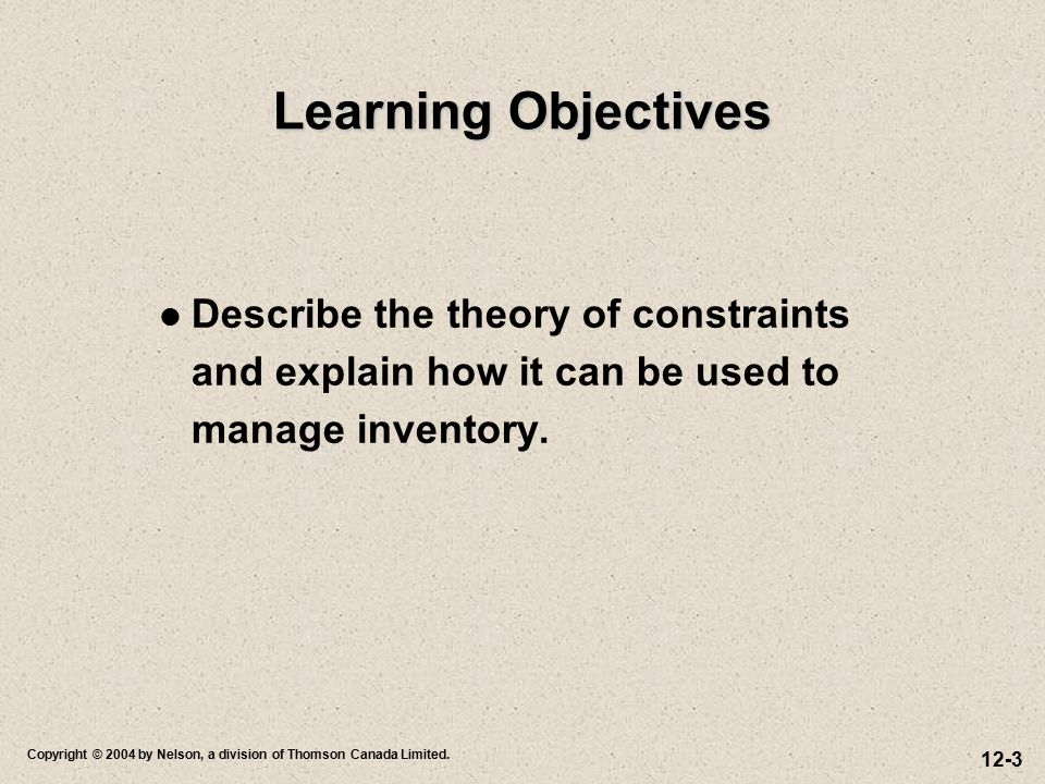 Learning Objectives Describe the theory of constraints and explain how it can be used to manage inventory.