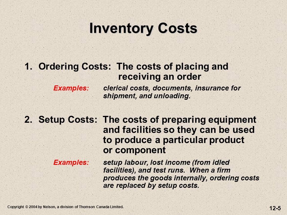 Inventory Costs 1. Ordering Costs: The costs of placing and receiving an order.
