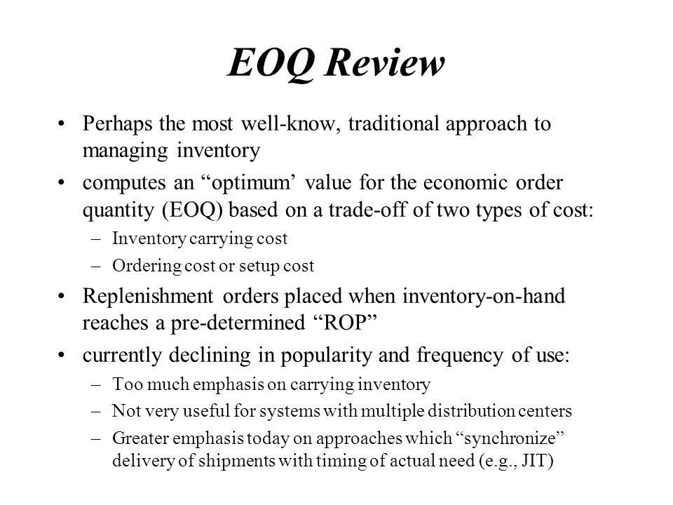 EOQ Review Perhaps the most well-know, traditional approach to managing inventory.