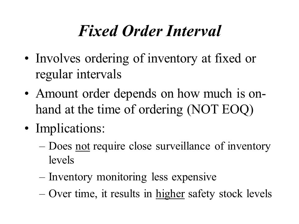 Fixed Order Interval Involves ordering of inventory at fixed or regular intervals.