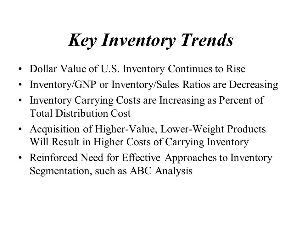 Key Inventory Trends Dollar Value of U.S. Inventory Continues to Rise