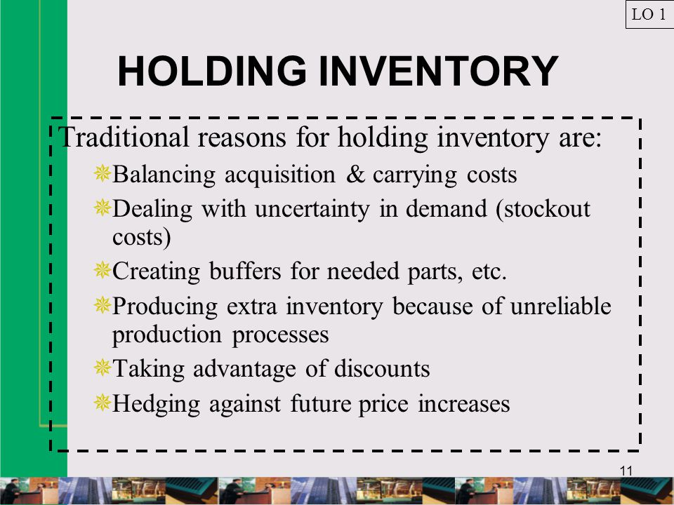 HOLDING INVENTORY Traditional reasons for holding inventory are: