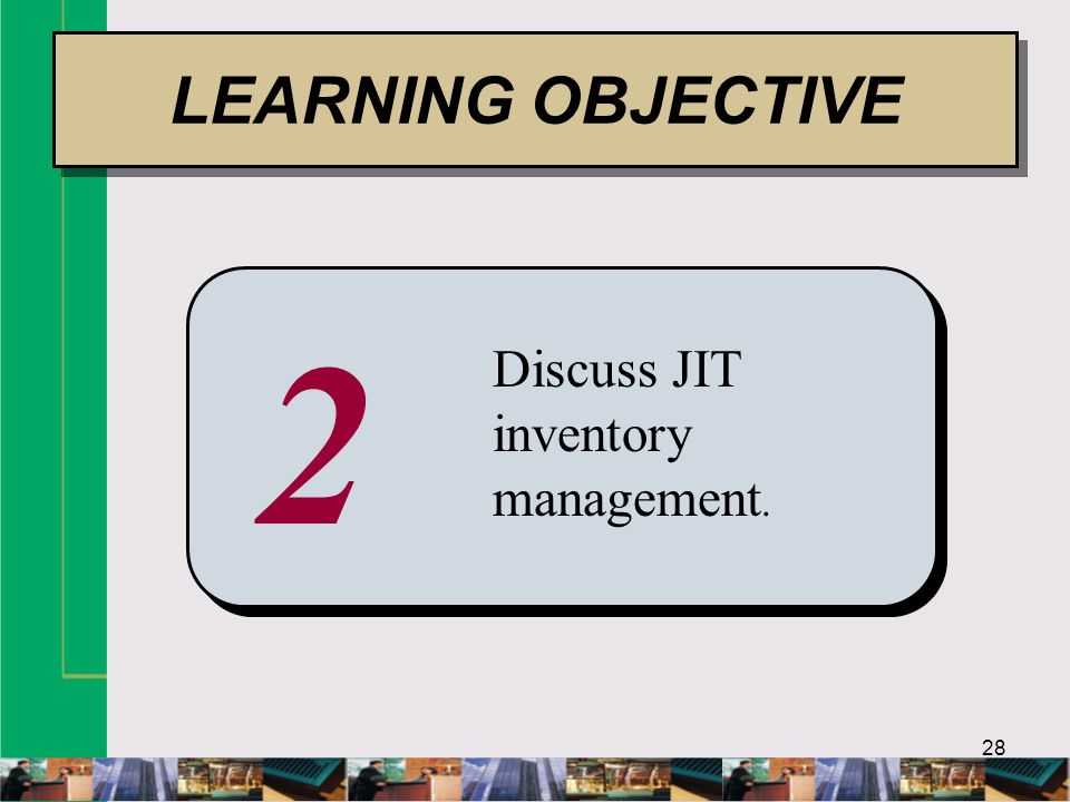 LEARNING OBJECTIVE 2 Discuss JIT inventory management.