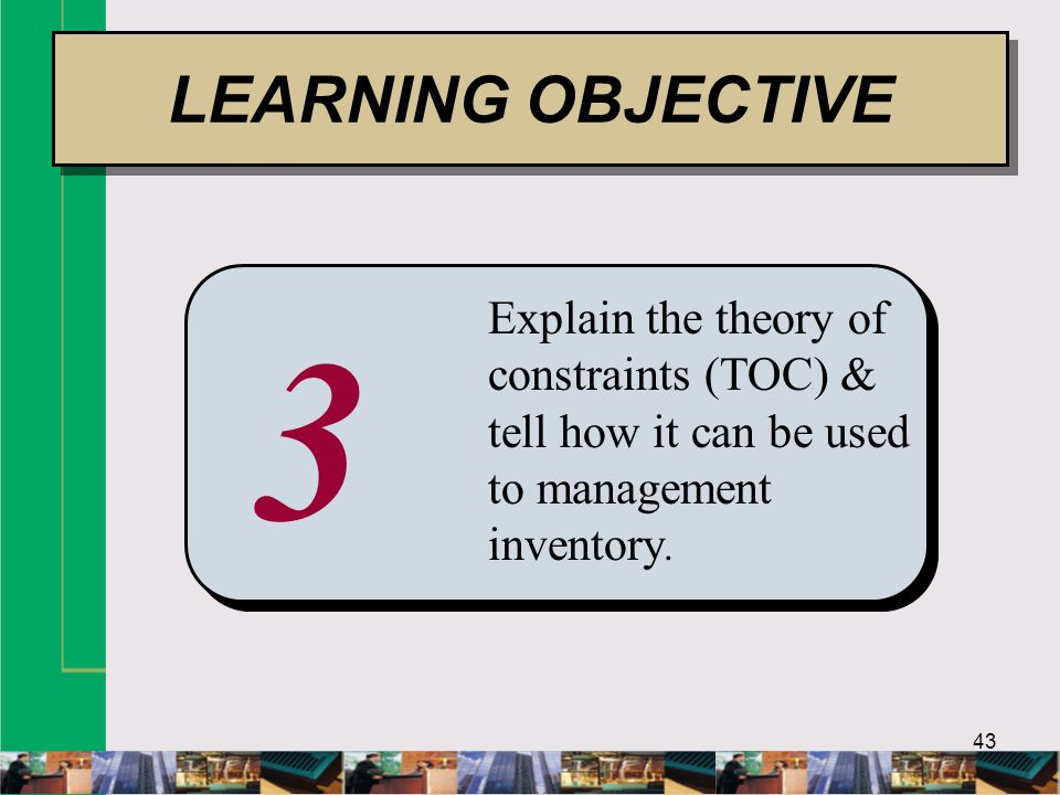 LEARNING OBJECTIVE Explain the theory of constraints (TOC) & tell how it can be used to management inventory.