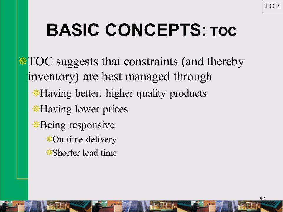 LO 3 BASIC CONCEPTS: TOC. TOC suggests that constraints (and thereby inventory) are best managed through.