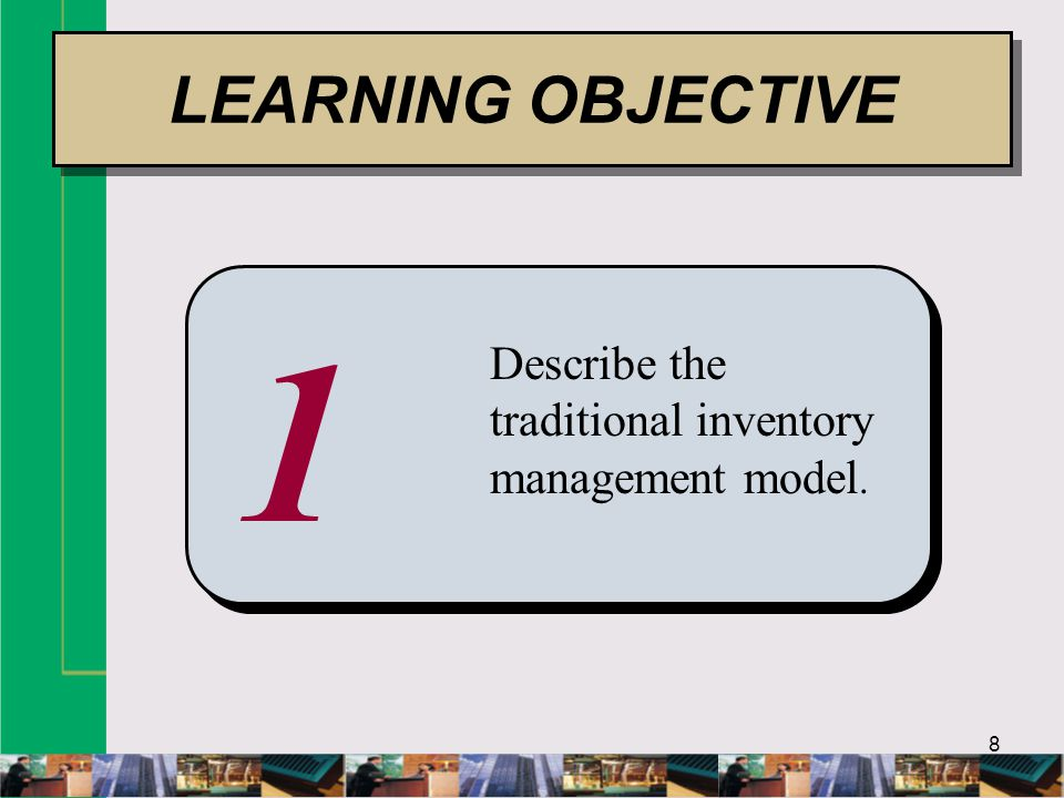 LEARNING OBJECTIVE 1 Describe the traditional inventory management model.