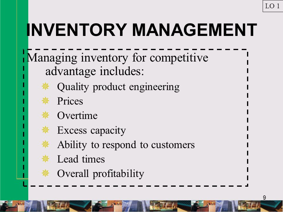 LO 1 INVENTORY MANAGEMENT. Managing inventory for competitive advantage includes: Quality product engineering.
