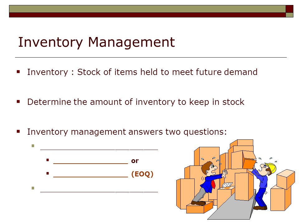 Inventory Management Inventory : Stock of items held to meet future demand. Determine the amount of inventory to keep in stock.